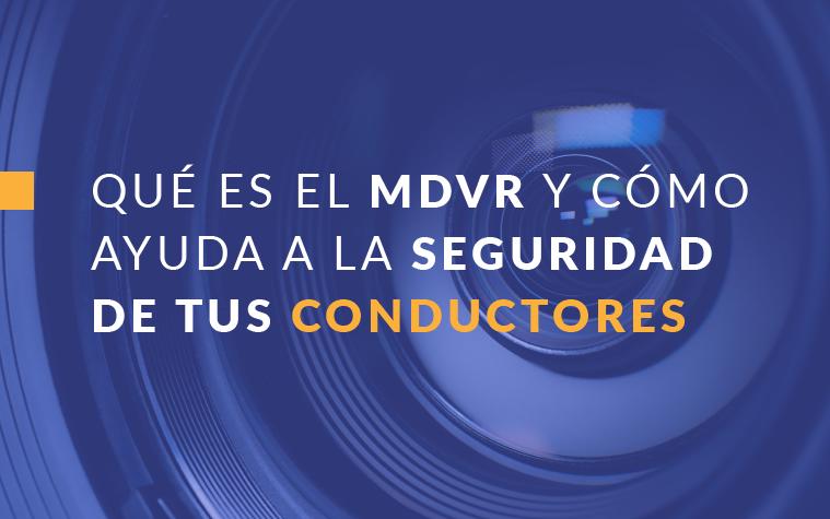 Qué es el MDVR y cómo ayuda a la seguridad de tus conductores