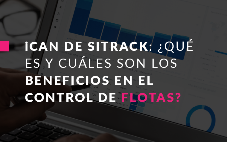 iCAN de Sitrack- ¿Qué es y cuáles son los beneficios en el control de flotas?